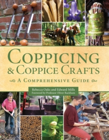 Coppicing and Coppice Crafts : A Comprehensive Guide, Hardback Book