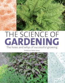 The Science of Gardening : The Hows and Whys of Successful Gardening, Hardback Book