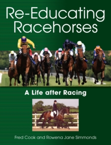 Re-Educating Racehorses : A Life After Racing, Paperback Book