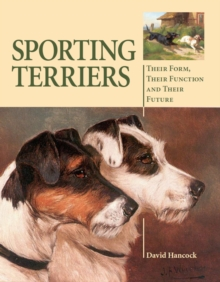 Sporting Terriers : Their Form, Their Function and Their Future, Hardback Book
