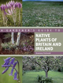 A Gardener's Guide to Native Plants of Britain and Ireland, Paperback Book