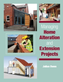 Managing Home Alteration and Extension Projects, Hardback Book