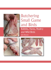 Butchering Small Game and Birds : Rabbits, Hares, Poultry and Wild Birds, Hardback Book