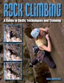 Rock Climbing : A Guide to Skills, Techniques and Training, Paperback Book