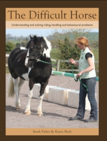 The Difficult Horse : Understanding and Solving Riding, Handling and Behavioural Problems, Paperback Book