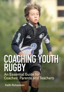 Coaching Youth Rugby : An Essential Guide for Coaches, Parents and Teachers, Paperback Book