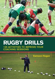 Rugby Drills : 125 Activities to Improve Your Coaching Sessions, Paperback Book