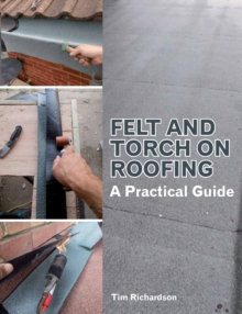 Felt and Torch on Roofing : A Practical Guide, Paperback Book