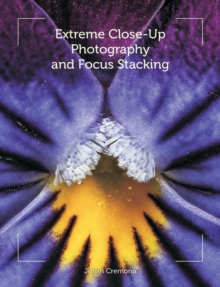 Extreme Close-Up Photography and Focus Stacking, Paperback Book