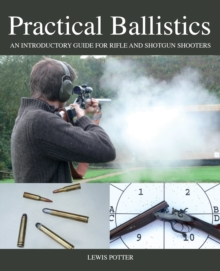 Practical Ballistics : An Introductory Guide for Rifle and Shotgun Shooters, Hardback Book