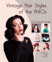 Vintage Hair Styles of the 1940s : A Practical Guide, Hardback Book