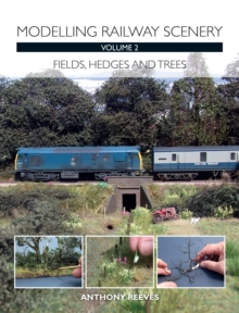 Modelling Railway Scenery : Fields, Hedges and Trees Volume 2, Paperback Book