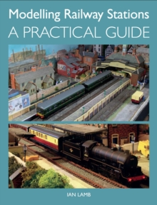 Modelling Railway Stations : A Practical Guide, Paperback Book