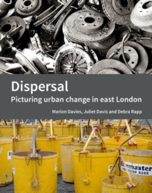 Dispersal : Picturing urban change in east London, Paperback / softback Book