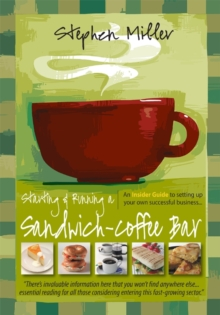 Starting and Running a Sandwich-Coffee Bar, 2nd Edition : An Insider Guide to setting up your own successful business