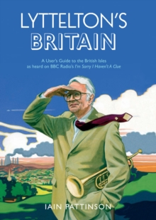 Lyttelton's Britain : A User's Guide to the British Isles as heard on BBC Radio's I'm Sorry I Haven't A Clue, Paperback Book
