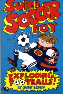 Super Soccer Boy and the Exploding Footballs, Paperback Book