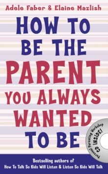 How to Be the Parent You Always Wanted to Be, Paperback Book