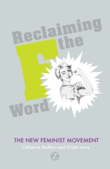 Reclaiming the F Word : The New Feminist Movement, Paperback Book