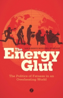 The Energy Glut : The Politics of Fatness in an Overheating World, Paperback Book