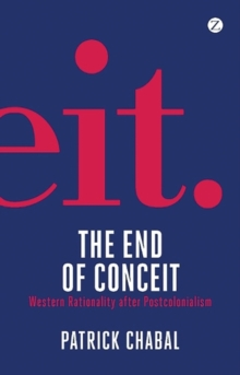 The End of Conceit : Western Rationality after Postcolonialism, Paperback / softback Book