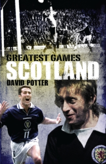Scotland Greatest Games : Scotland's Fifty Finest Matches, Paperback Book