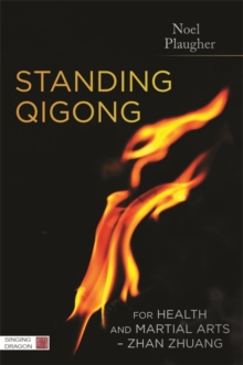 Standing Qigong for Health and Martial Arts - Zhan Zhuang, Paperback / softback Book