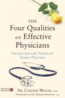 The Four Qualities of Effective Physicians : Practical Ayurvedic Wisdom for Modern Physicians, Paperback / softback Book