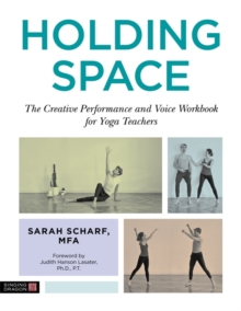 Holding Space : The Creative Performance and Voice Workbook for Yoga Teachers, Paperback / softback Book