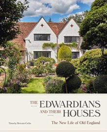 The Edwardians and their Houses : The New Life of Old England, Hardback Book