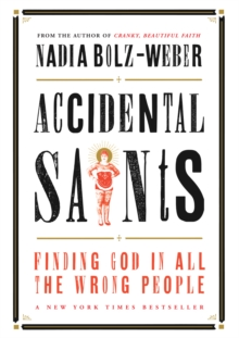 Accidental Saints : Finding God in all the wrong people, Paperback Book