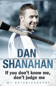 Dan Shanahan - If you don't know me, don't judge me : My Autobiography, Paperback / softback Book