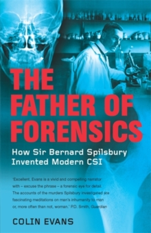 The Father of Forensics : How Sir Bernard Spilsbury Invented Modern CSI, Paperback Book