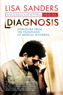 Diagnosis : Dispatches from the Frontlines of Medical Mysteries, Hardback Book