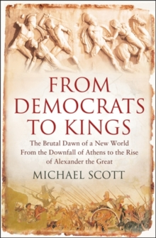 From Democrats to Kings : The Brutal Dawn of a New World from the Downfall of Athens to the Rise of Alexander the Great, Hardback Book