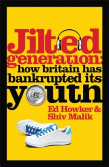 Jilted Generation : How Britain has Bankrupted its Youth, Paperback Book