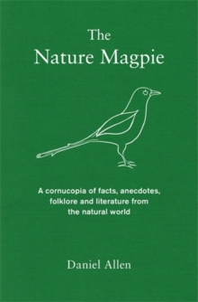 The Nature Magpie : A Cornucopia of Facts, Anecdotes, Folklore and Literature from the Natural World, Hardback Book