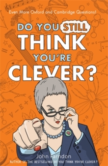 Do You Still Think You're Clever? : Even More Oxford and Cambridge Questions!, Hardback Book