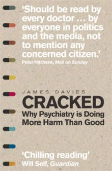 Cracked : Why Psychiatry is Doing More Harm Than Good, Paperback Book