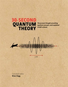 30-second Quantum Theory : The 50 most thought-provoking quantum concepts, each explained in half a minute, Hardback Book