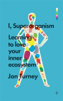 I, Superorganism : Learning to Love Your Inner Ecosystem, Paperback Book