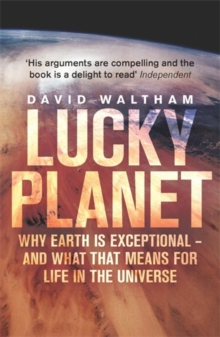 Lucky Planet : Why Earth is Exceptional - and What That Means for Life in the Universe, Paperback Book