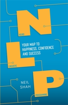 Neurolinguistic Programming (NLP) : Your Map to Happiness, Confidence and Success, Paperback Book