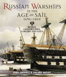 Russian Warships in the Age of Sail 1696-1860 : Design, Construction, Careers and Fates, Hardback Book