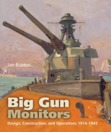 Big Gun Monitors : Design, Construction and Operations 1914-1945, Paperback Book