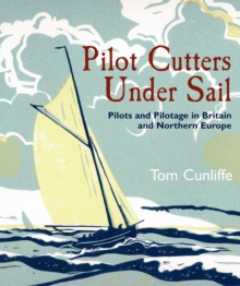 Pilot Cutters Under Sail : Pilots and Pilotage in Britain and Northern Europe, Hardback Book