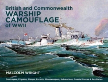 British and Commonwealth Warship Camouflage of WW II : Destroyers, Frigates, Sloops, Escorts, Minesweepers, Submarines, Coastal Forces and Auxiliaries, Hardback Book