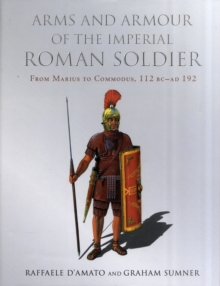 Arms and Armour of the Imperial Roman Soldier, Hardback Book
