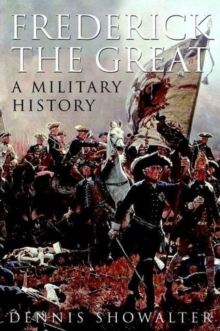 Frederick the Great : A Military History, Hardback Book