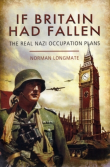 If Britain Had Fallen : The Real Nazi Occupation Plans, Paperback Book